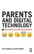 Parents and Digital Technology ebook by Suzie Hayman,John Coleman