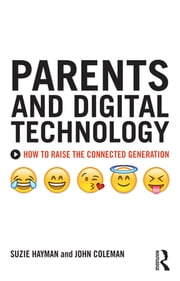 Parents and Digital Technology - How to Raise the Connected Generation ebook by Suzie Hayman,John Coleman