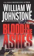 Blood in the Ashes ebook by William W. Johnstone