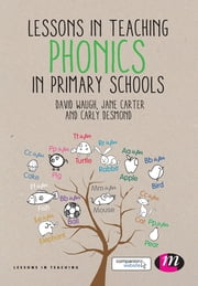 Lessons in Teaching Phonics in Primary Schools ebook by Dr David Waugh,Jane Carter,Carly Desmond