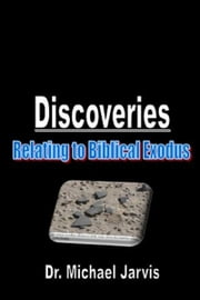 Discoveries Relating To Biblical Exodus ebook by Dr Michael Jarvis