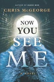 Now You See Me - A Novel ebook by Chris McGeorge
