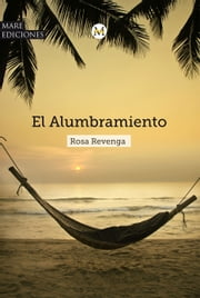 El Alumbramiento ebook by Rosa Revenga