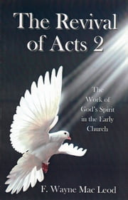 The Revival of Acts 2 - The Work of God's Spirit in the Early Church ebook by F. Wayne Mac Leod