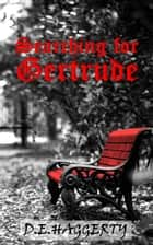 Searching for Gertrude ebook by D.E. Haggerty