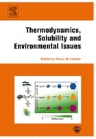 Thermodynamics, Solubility and Environmental Issues ebook by Trevor M. Letcher