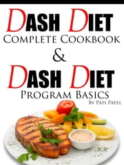 DASH Diet Complete Cookbook & Diet Program Basics ebook by Pati Patel