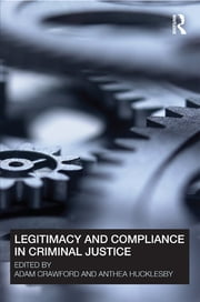 Legitimacy and Compliance in Criminal Justice ebook by Adam Crawford,Anthea Hucklesby