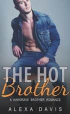 The Hot Brother - Hargrave Brother Romance Series, #5 ebook by