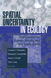 Spatial Uncertainty in Ecology - Implications for Remote Sensing and GIS Applications ebook by Carolyn T. Hunsaker,Michael F. Goodchild,Mark A. Friedl,Ted J. Case