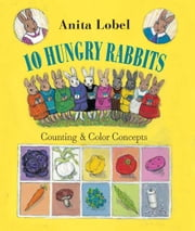 10 Hungry Rabbits - Counting & Color Concepts ebook by Anita Lobel