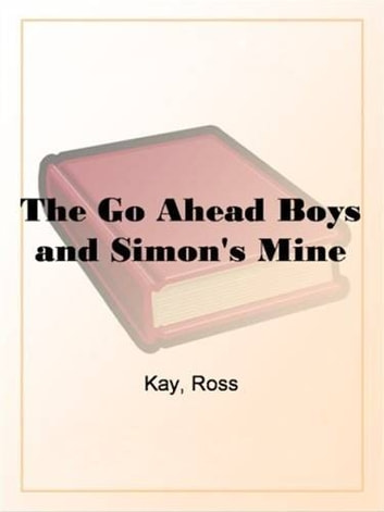 The Go Ahead Boys And Simon's Mine ebook by Ross Kay