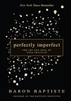 Perfectly Imperfect ebook by Baron Baptiste