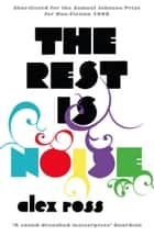 The Rest is Noise: Listening to the Twentieth Century eBook by Alex Ross