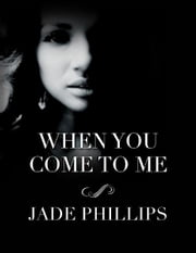 When You Come to Me ebook by Jade Alyse