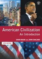 American Civilization - An Introduction ebook by David C. Mauk, John Oakland, John Oakland,...