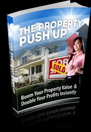 The Property Push Up ebook by Anonymous