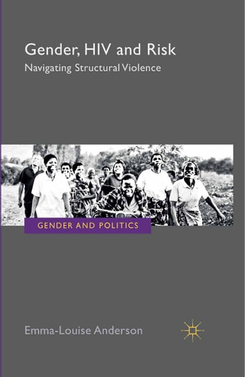 Gender, HIV and Risk - Navigating structural violence ebook by E. Anderson