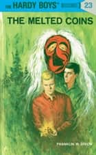 Hardy Boys 23: The Melted Coins ebook by