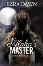 The Alpha's Master ebook by Ezra Dawn