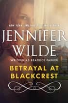 Betrayal at Blackcrest ebook by Jennifer Wilde