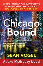 Chicago Bound - A Jake McGreevy Novel ebook by Sean Vogel
