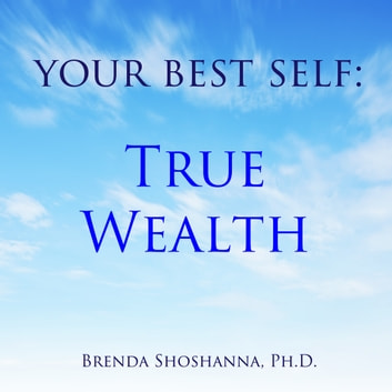 Your Best Self: True Wealth audiobook by Brenda Shoshanna