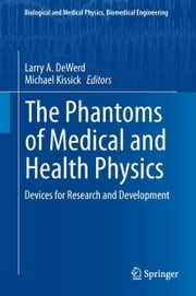 The Phantoms of Medical and Health Physics - Devices for Research and Development ebook by Larry A. DeWerd,Michael Kissick