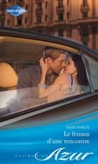 Le frisson d'une rencontre ebook by Kate Hardy