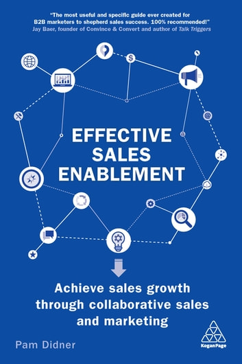 Effective Sales Enablement - Achieve sales growth through collaborative sales and marketing eBook by Pam Didner
