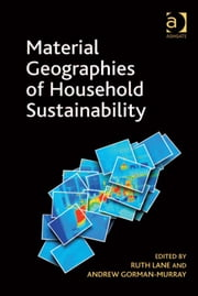 Material Geographies of Household Sustainability ebook by Dr Andrew Gorman-Murray,Dr Ruth Lane