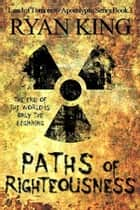 Paths of Righteousness - Land of Tomorrow Post Apocalyptic Series Book 3 ebook by Ryan King
