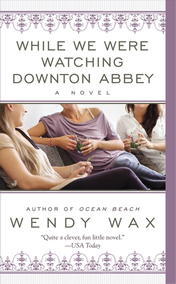While We Were Watching Downton Abbey ebook by Wendy Wax