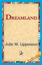 Dreamland ebook by Lippmann, Julie M.