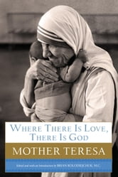 Where There Is Love, There Is God - A Path to Closer Union with God and Greater Love for Others ebook by Mother Teresa Mother Teresa
