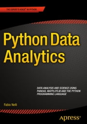 Python Data Analytics - Data Analysis and Science using pandas, matplotlib and the Python Programming Language ebook by Fabio Nelli