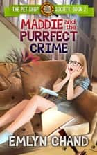 Maddie and the Purrfect Crime - The Pet Shop Society, #2 ebook by Emlyn Chand
