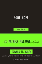 Some Hope - Book Three of the Patrick Melrose Novels ebook by Edward St. Aubyn