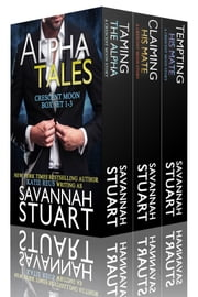 Alpha Tales - Crescent Moon Series Box Set ebook by Savannah Stuart,Katie Reus