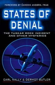 States of Denial: The Tuskar Rock Incident and other Mysteries ebook by Carl & Dermot Nally & Butler