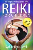 Reiki for Children: The Original #1 Bestselling Book ebook by Kytka Hilmar-Jezek