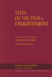 Steps on the Path to Enlightenment - A Commentary on Tsongkhapa's Lamrim Chenmo, Volume 4: Samatha ebook by Geshe Lhundub Sopa,James Blumenthal
