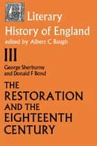 The Literary History of England - Vol 3: The Restoration and Eighteenth Century (1660-1789) ebook by Donald F. Bond, G. Sherburn