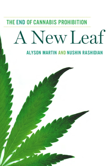 A New Leaf - The End of Cannabis Prohibition ebook by Alyson Martin,Nushin Rashidian
