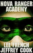Nova Ranger Academy ebook by Lee French, Jeffrey Cook