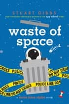 Waste of Space ebook by Stuart Gibbs