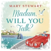 Madam, Will You Talk? audiobook by Mary Stewart
