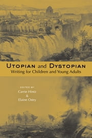 Utopian and Dystopian Writing for Children and Young Adults ebook by Carrie Hintz,Elaine Ostry