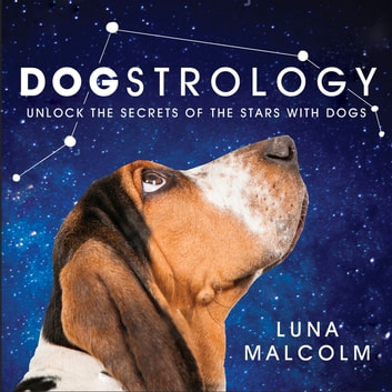 Dogstrology - Unlock the Secrets of the Stars with Dogs ebook by Luna Malcolm