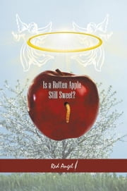 Is a Rotten Apple Still Sweet? ebook by Red Angel